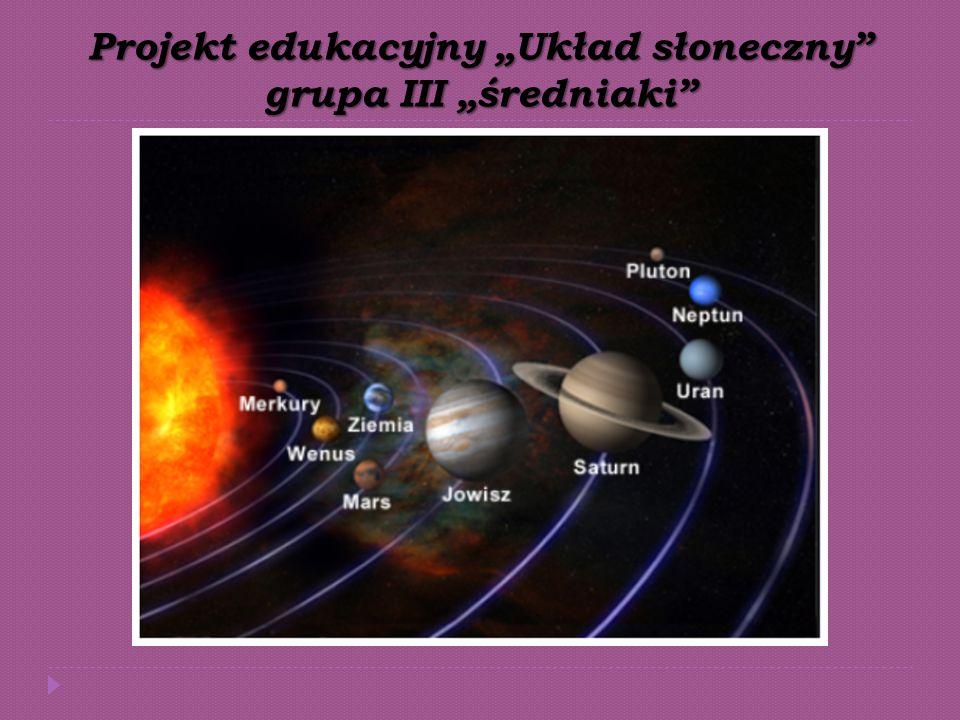 """Projekt edukacyjny """"Układ słoneczny"""" grupa III """"średniaki"""""""