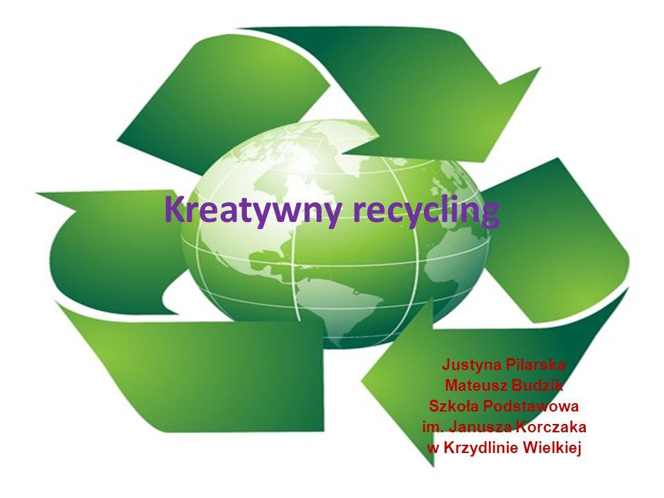 Kreatywny recycling Justyna Pilarska Mateusz Budzik Szkoła Podstawowa im.