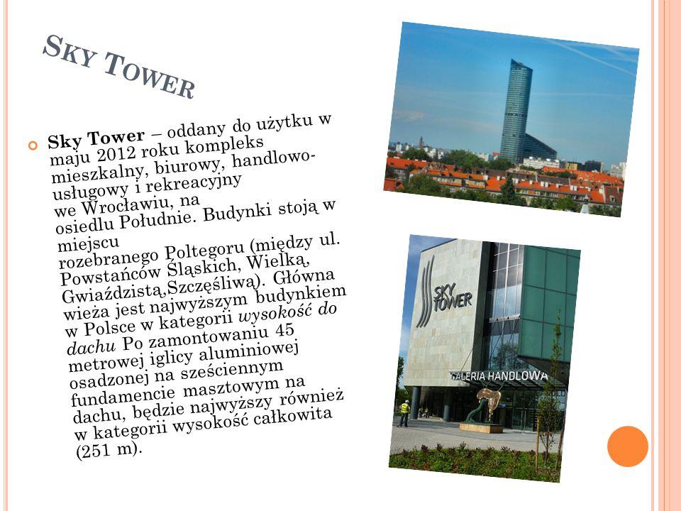 S KY T OWER Sky Tower – oddany do użytku w maju 2012 roku kompleks mieszkalny, biurowy, handlowo- usługowy i rekreacyjny we Wrocławiu, na osiedlu Południe.