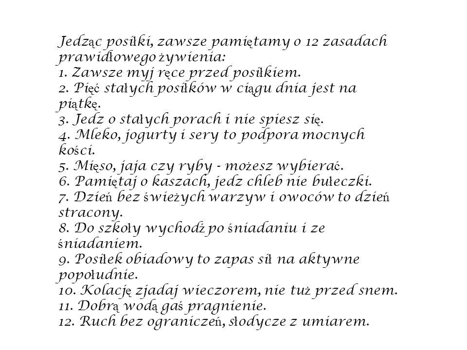 Jedz ą c posi ł ki, zawsze pami ę tamy o 12 zasadach prawid ł owego ż ywienia: 1.