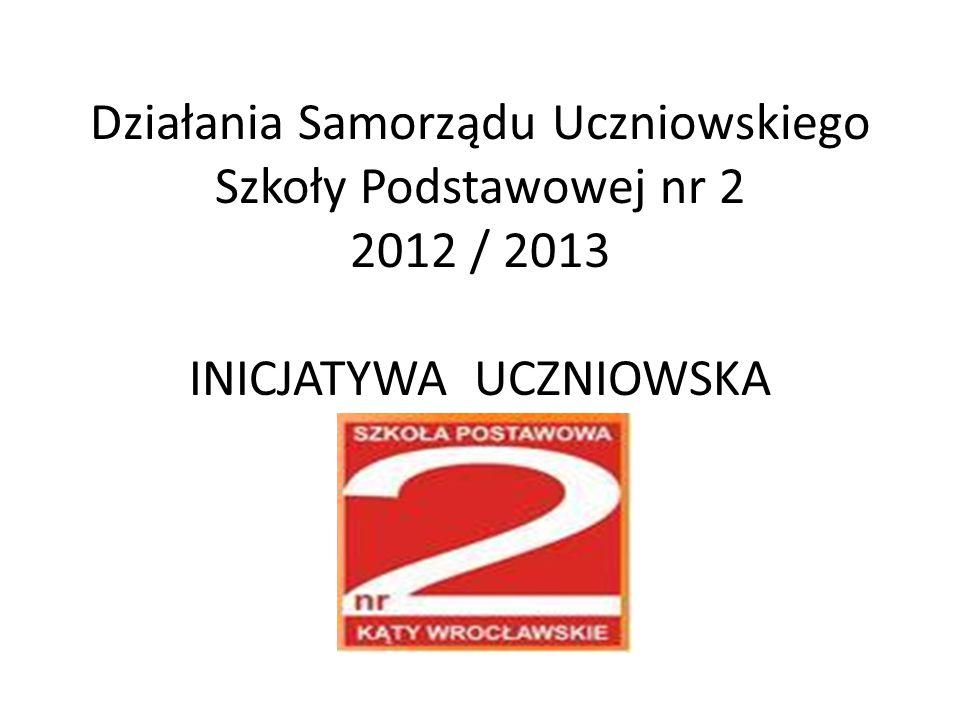 Działania Samorządu Uczniowskiego Szkoły Podstawowej nr 2 2012 / 2013 INICJATYWA UCZNIOWSKA