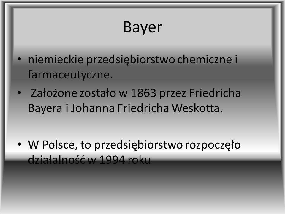 Bayer niemieckie przedsiębiorstwo chemiczne i farmaceutyczne. Założone zostało w 1863 przez Friedricha Bayera i Johanna Friedricha Weskotta. W Polsce,