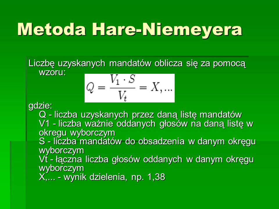 Metoda Hare-Niemeyera Liczbę uzyskanych mandatów oblicza się za pomocą wzoru: gdzie: Q - liczba uzyskanych przez daną listę mandatów V1 - liczba ważni