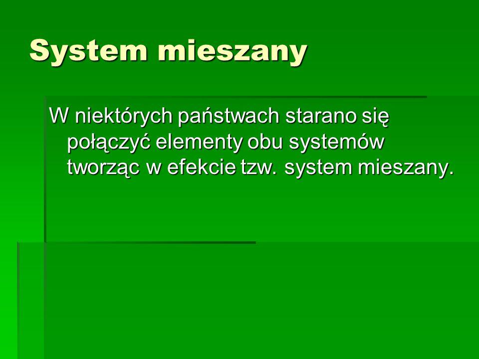 System mieszany W niektórych państwach starano się połączyć elementy obu systemów tworząc w efekcie tzw. system mieszany.