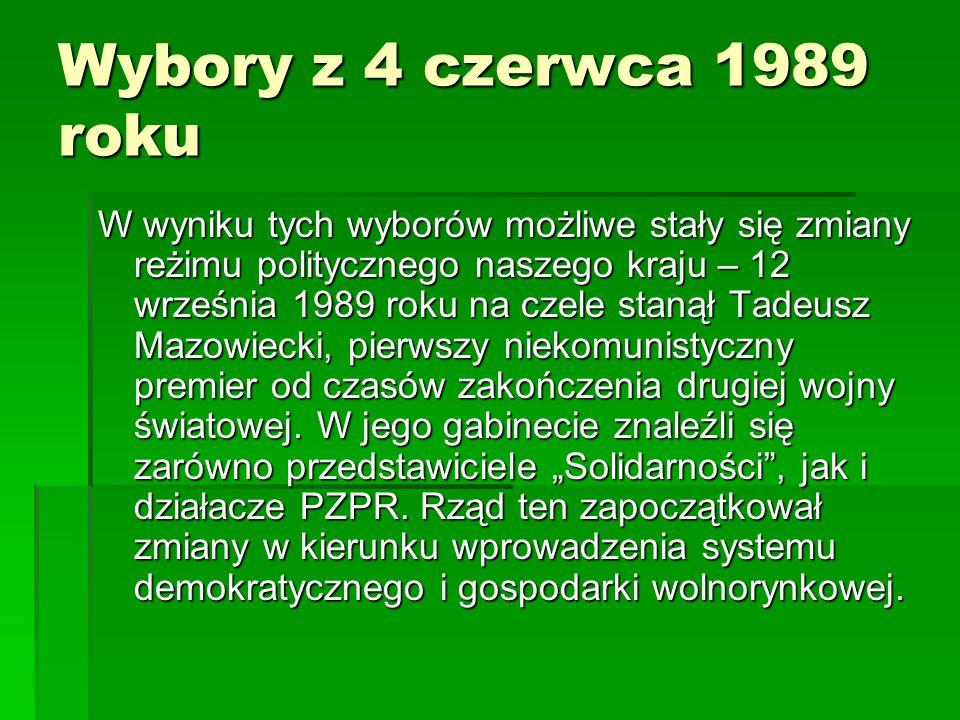 Wybory z 4 czerwca 1989 roku W wyniku tych wyborów możliwe stały się zmiany reżimu politycznego naszego kraju – 12 września 1989 roku na czele stanął