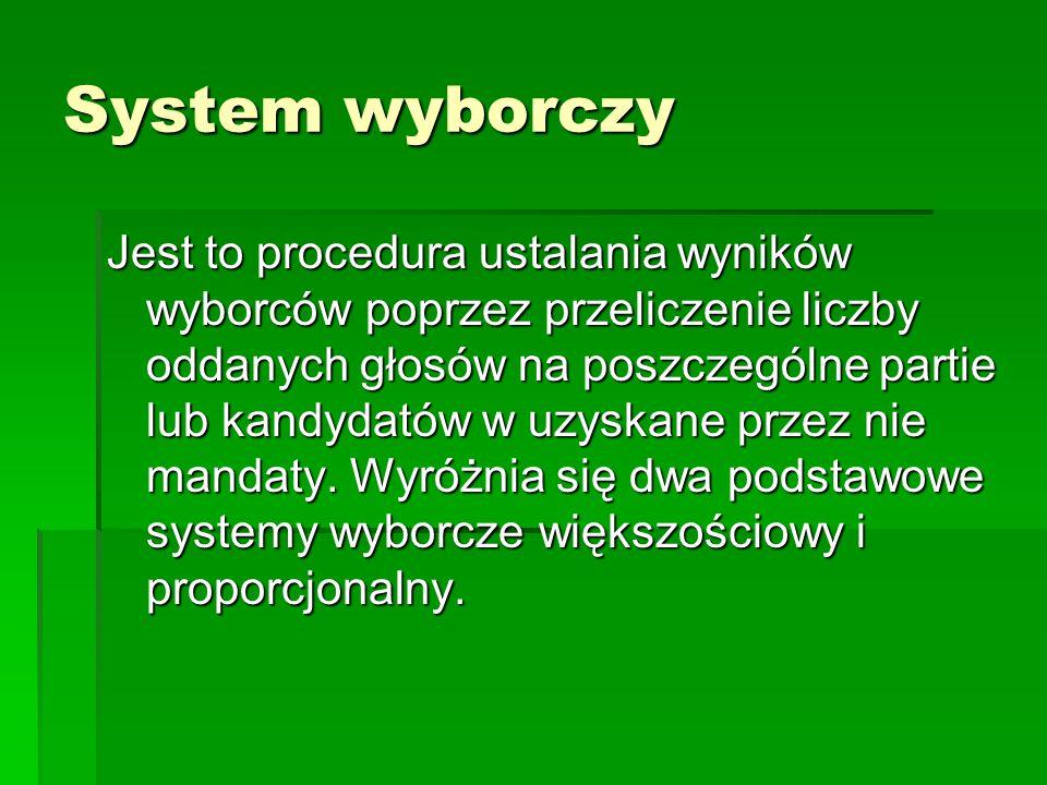 System wyborczy Jest to procedura ustalania wyników wyborców poprzez przeliczenie liczby oddanych głosów na poszczególne partie lub kandydatów w uzysk