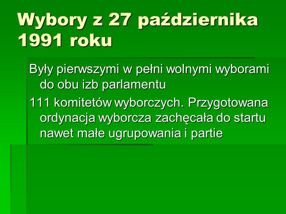 Wybory z 27 października 1991 roku Były pierwszymi w pełni wolnymi wyborami do obu izb parlamentu 111 komitetów wyborczych. Przygotowana ordynacja wyb