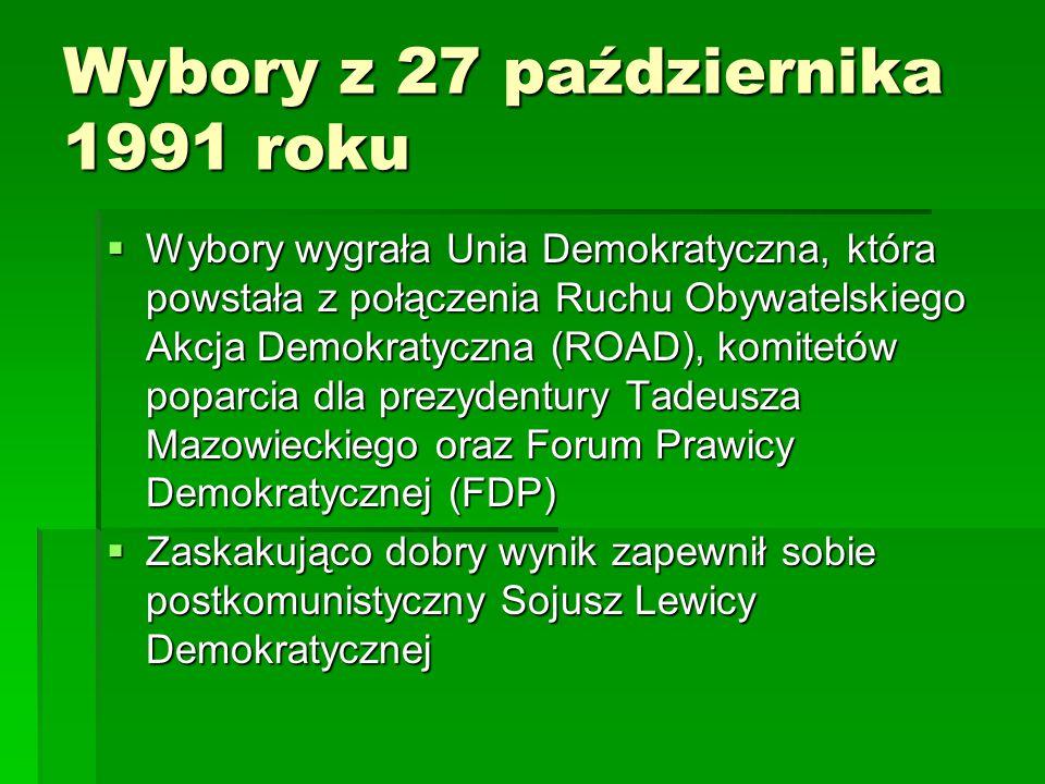 Wybory z 27 października 1991 roku  Wybory wygrała Unia Demokratyczna, która powstała z połączenia Ruchu Obywatelskiego Akcja Demokratyczna (ROAD), k
