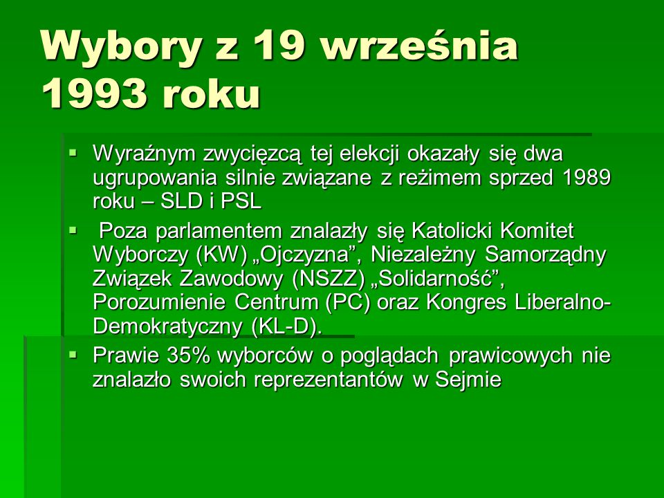 Wybory z 19 września 1993 roku  Wyraźnym zwycięzcą tej elekcji okazały się dwa ugrupowania silnie związane z reżimem sprzed 1989 roku – SLD i PSL  P