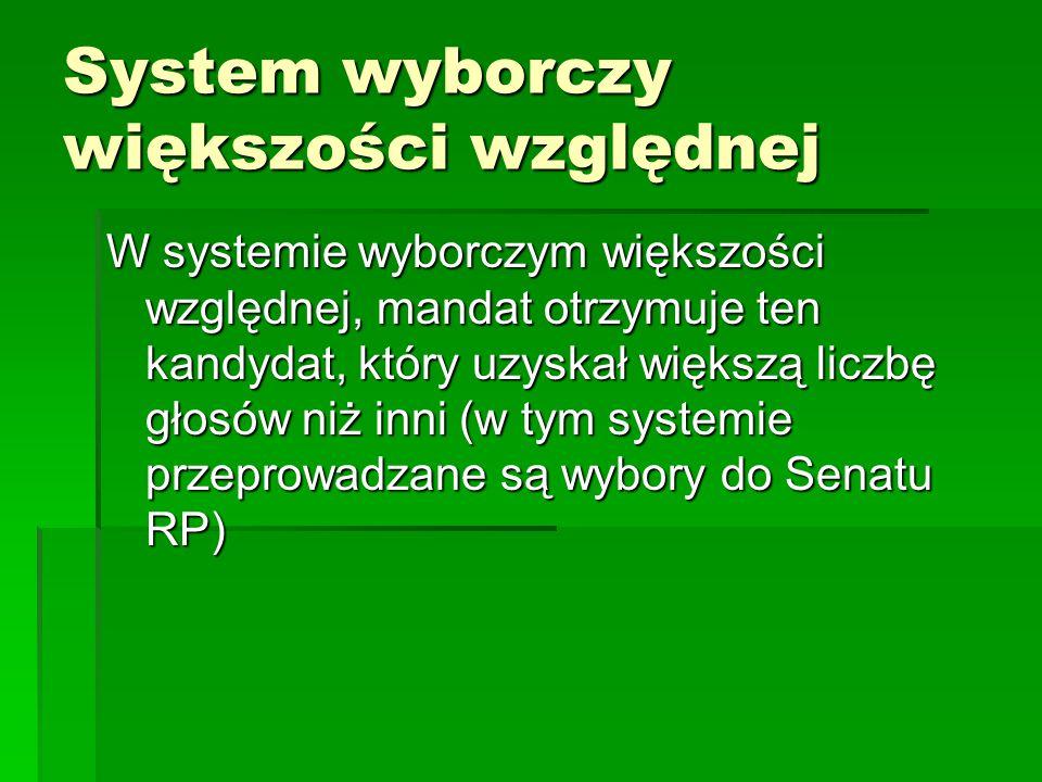 System wyborczy większości względnej W systemie wyborczym większości względnej, mandat otrzymuje ten kandydat, który uzyskał większą liczbę głosów niż
