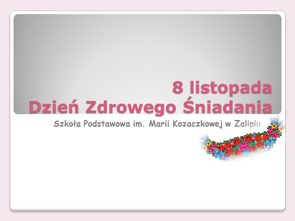 8 listopada Dzień Zdrowego Śniadania Szkoła Podstawowa im. Marii Kozaczkowej w Zalipiu