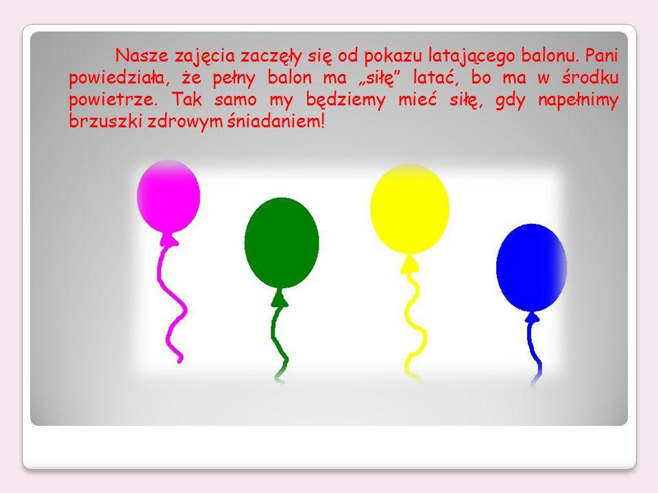 """Nasze zajęcia zaczęły się od pokazu latającego balonu. Pani powiedziała, że pełny balon ma """"siłę"""" latać, bo ma w środku powietrze. Tak samo my będziem"""