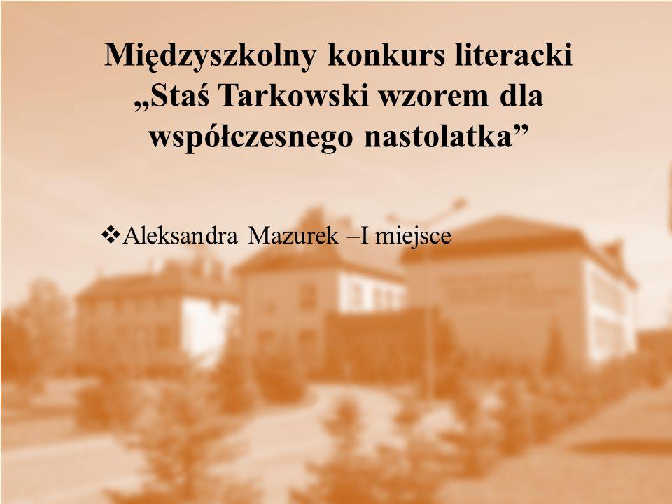 """ Aleksandra Mazurek –I miejsce Międzyszkolny konkurs literacki """"Staś Tarkowski wzorem dla współczesnego nastolatka"""""""