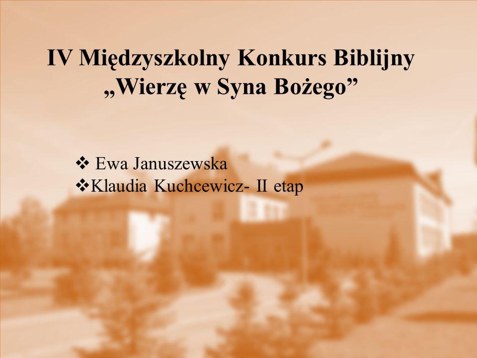 """ Ewa Januszewska  Klaudia Kuchcewicz- II etap IV Międzyszkolny Konkurs Biblijny """"Wierzę w Syna Bożego"""