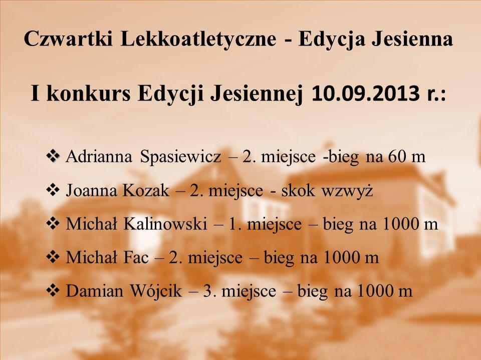 Czwartki Lekkoatletyczne - Edycja Jesienna I konkurs Edycji Jesiennej 10.09.2013 r.:   Adrianna Spasiewicz – 2.