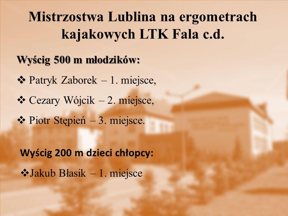 Mistrzostwa Lublina na ergometrach kajakowych LTK Fala c.d. Wyścig 500 m młodzików:   Patryk Zaborek – 1. miejsce,  Cezary Wójcik – 2. miejsce,  P