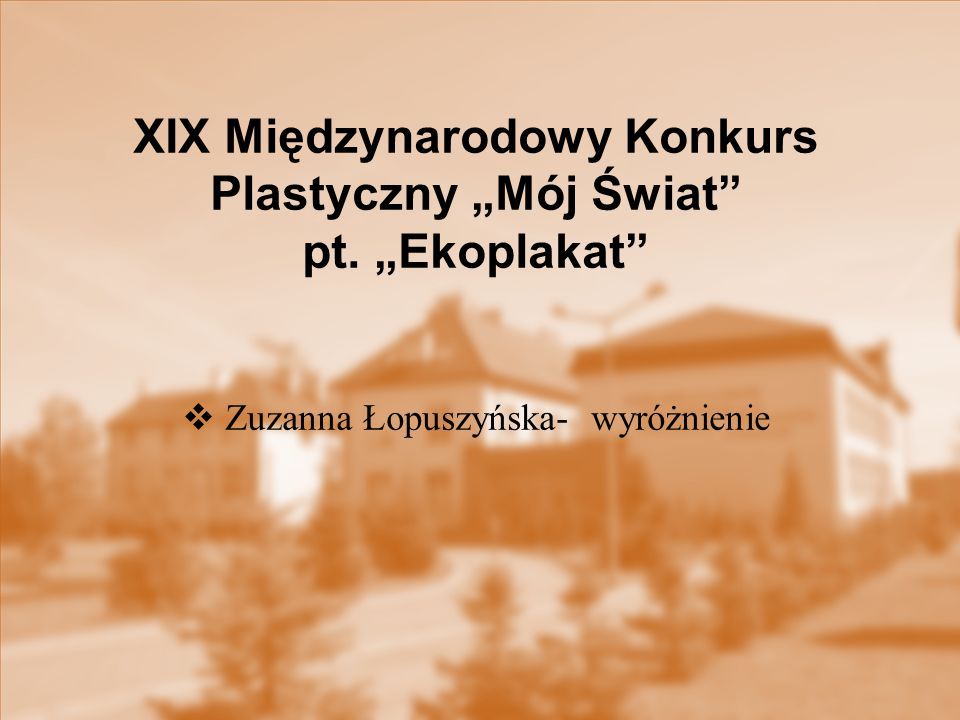 """XIX Międzynarodowy Konkurs Plastyczny """"Mój Świat"""" pt. """"Ekoplakat""""  Zuzanna Łopuszyńska- wyróżnienie"""