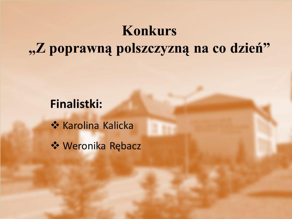 """Konkurs """"Z poprawną polszczyzną na co dzień"""" Finalistki:  Karolina Kalicka  Weronika Rębacz"""