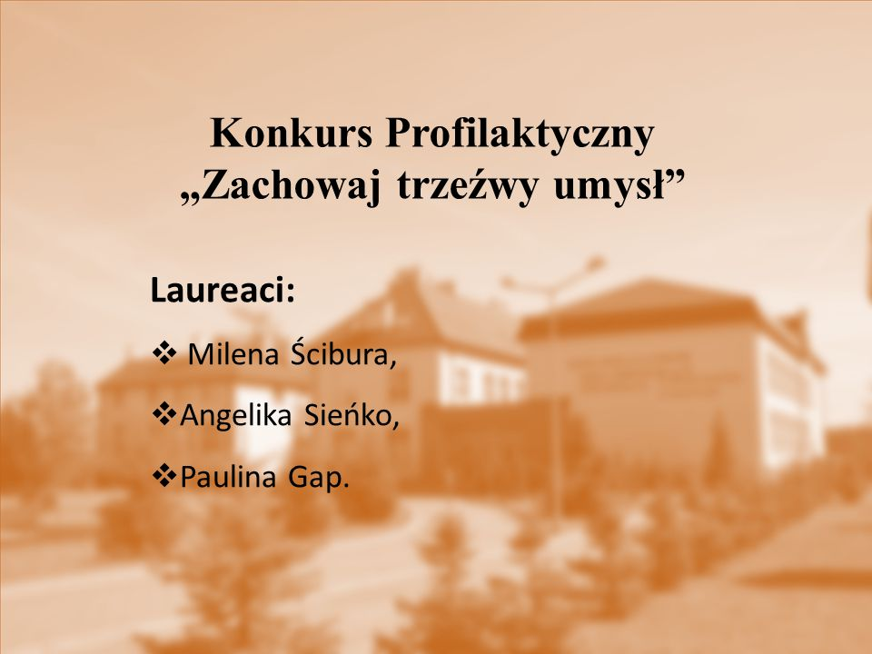 """Konkurs Profilaktyczny """"Zachowaj trzeźwy umysł"""" Laureaci:  Milena Ścibura,  Angelika Sieńko,  Paulina Gap."""