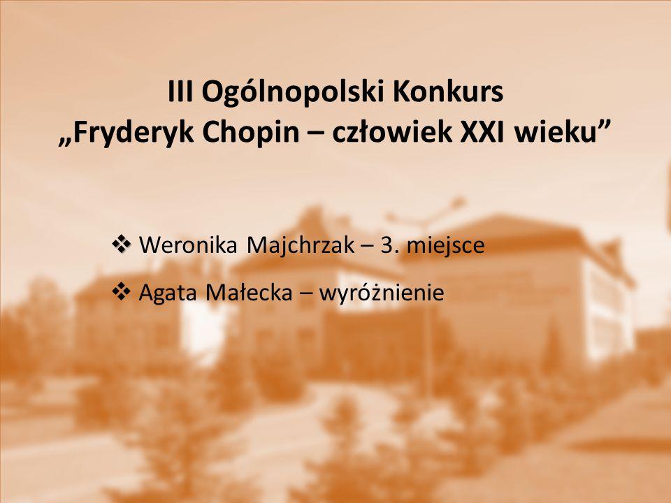 """III Ogólnopolski Konkurs """"Fryderyk Chopin – człowiek XXI wieku""""   Weronika Majchrzak – 3. miejsce  Agata Małecka – wyróżnienie"""