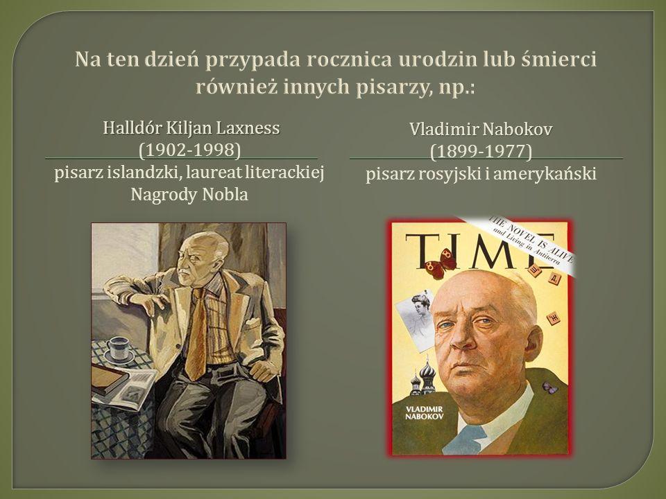 Halldór Kiljan Laxness (1902-1998) pisarz islandzki, laureat literackiej Nagrody Nobla Vladimir Nabokov (1899-1977) pisarz rosyjski i amerykański