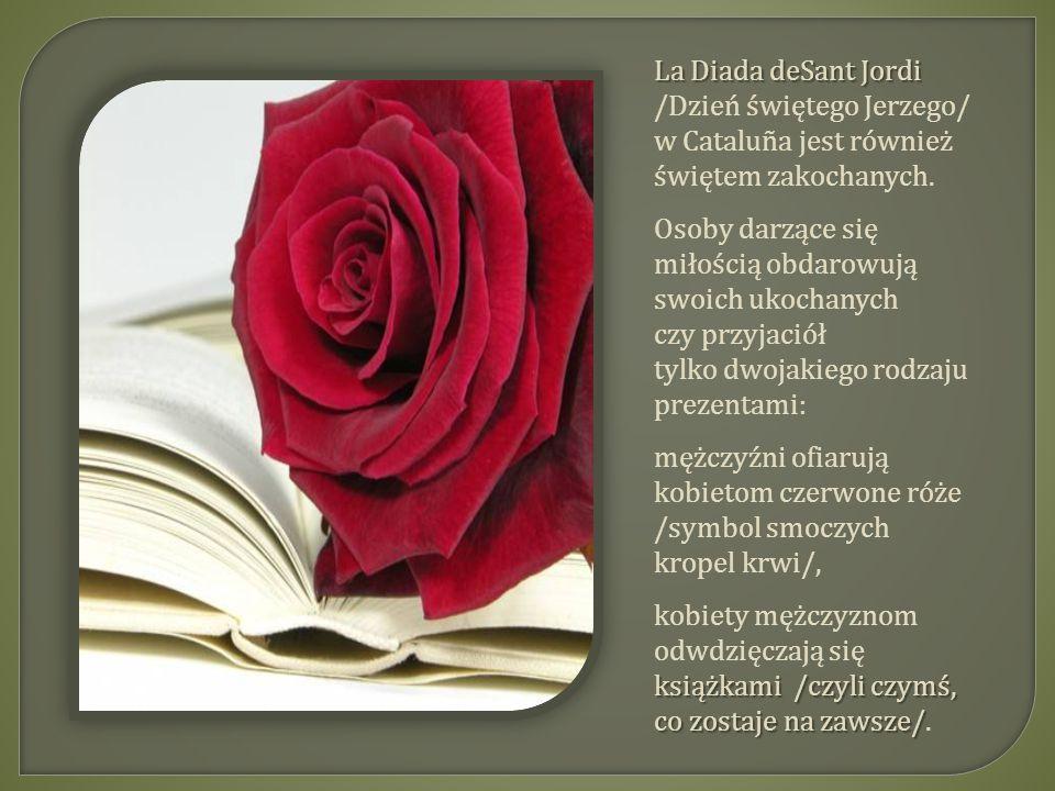 La Diada deSant Jordi /Dzień świętego Jerzego/ w Cataluña jest również świętem zakochanych.