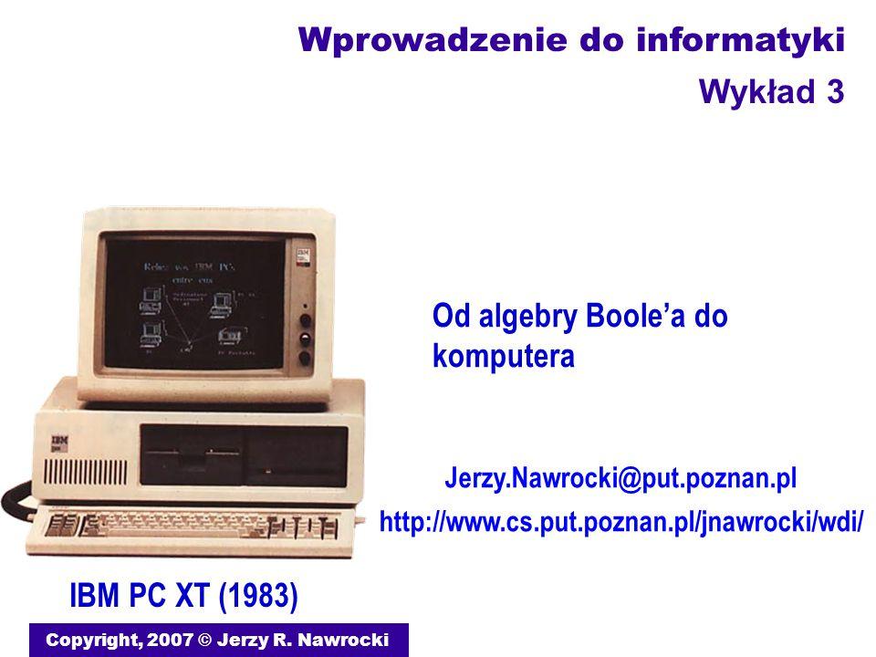 Od algebry Boole'a do komputera Copyright, 2007 © Jerzy R.