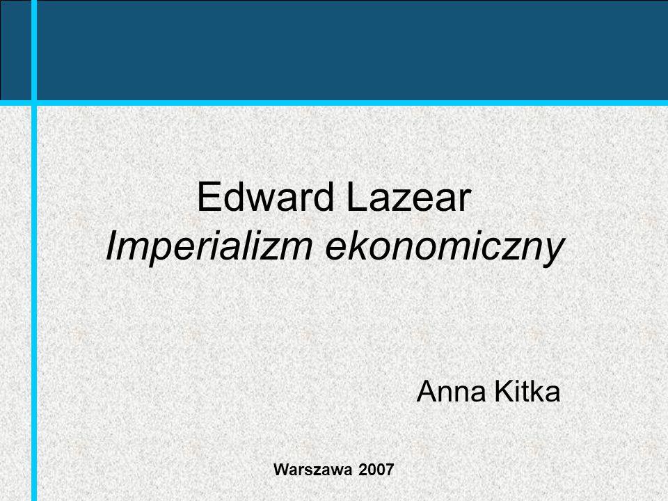 Warszawa 2007 Edward Lazear Imperializm ekonomiczny Anna Kitka
