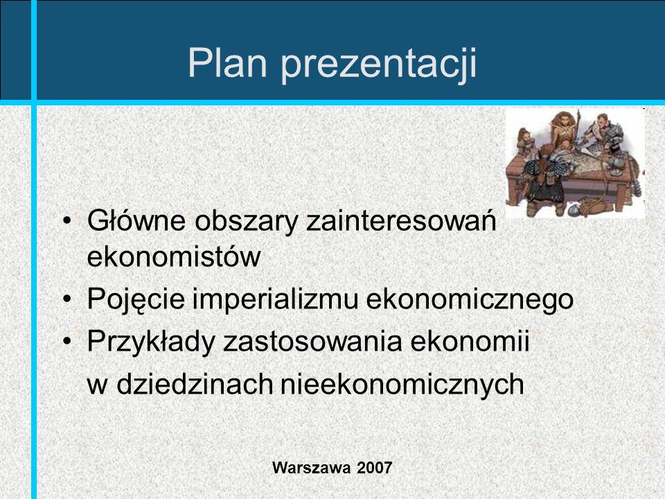 Warszawa 2007 Trzy cechy odróżniające ekonomię od nauk społecznych Położenie nacisku na racjonalność jednostek (maksymalizacja) Występowanie pojęcia równowagi w niemal każdej teorii Poruszenie tematów związanych z efektywnością