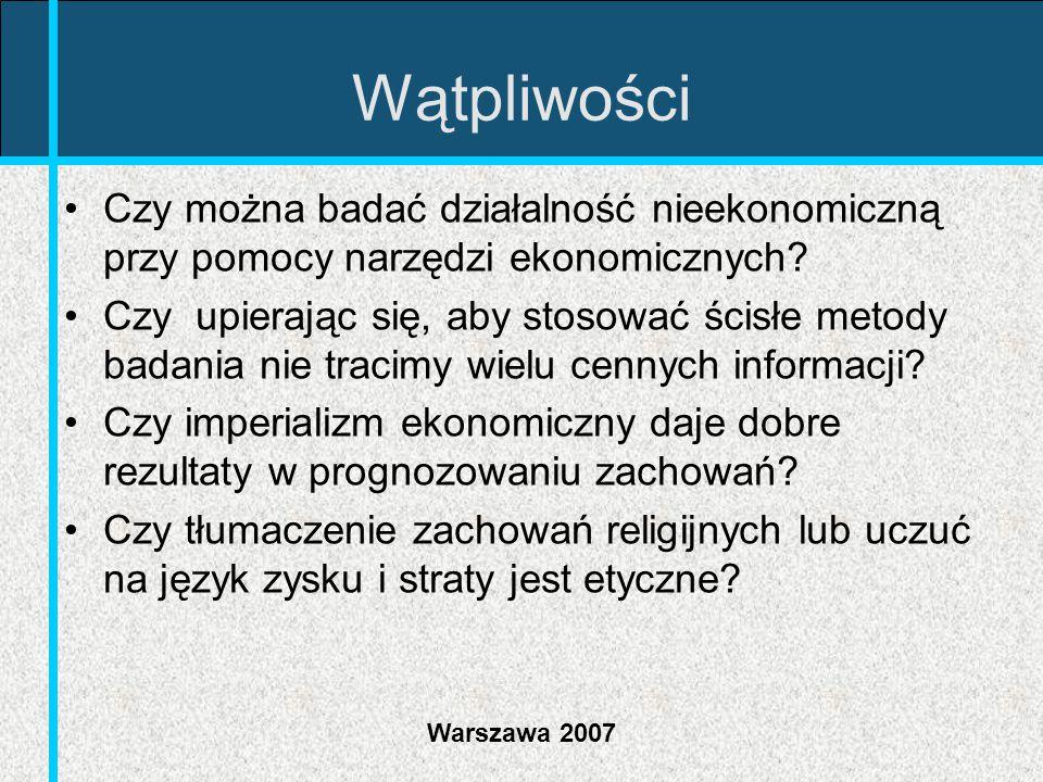 Warszawa 2007 Wątpliwości Czy można badać działalność nieekonomiczną przy pomocy narzędzi ekonomicznych? Czy upierając się, aby stosować ścisłe metody