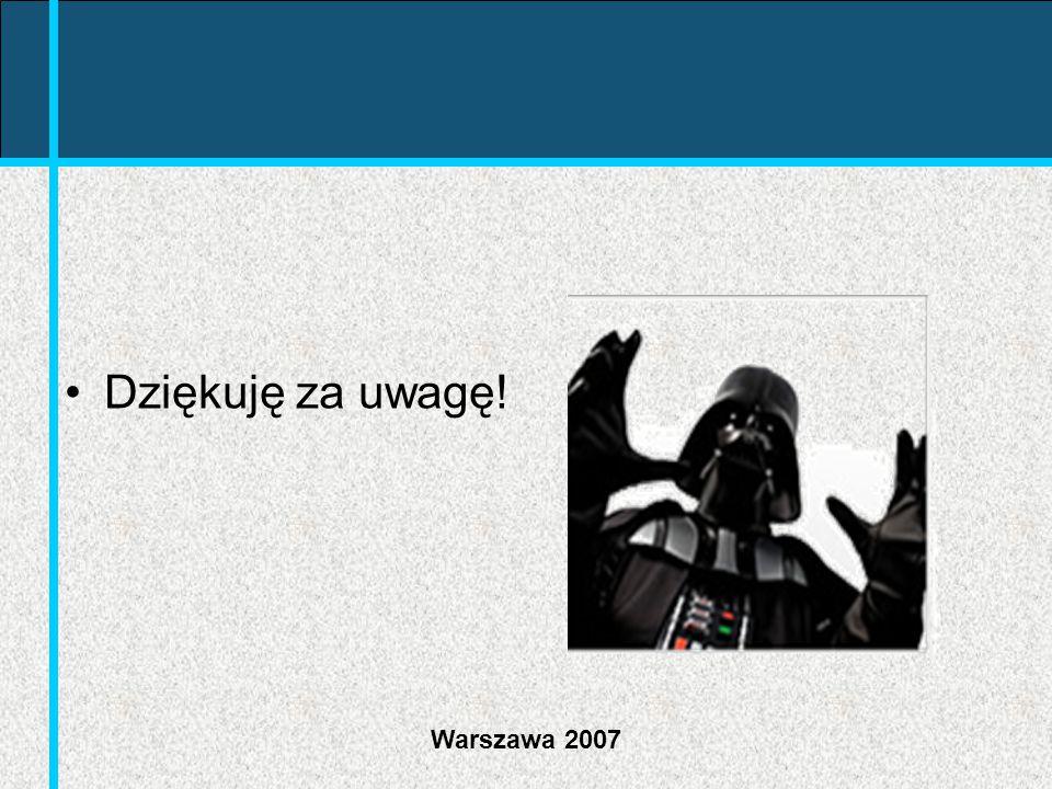 Warszawa 2007 Dziękuję za uwagę!