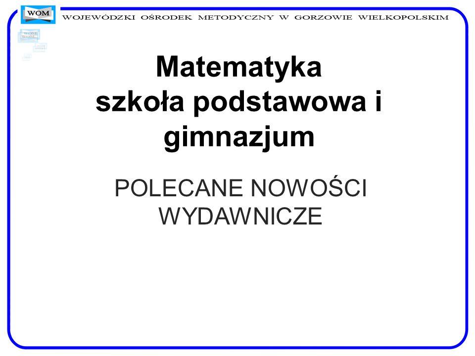 Matematyka szkoła podstawowa i gimnazjum POLECANE NOWOŚCI WYDAWNICZE