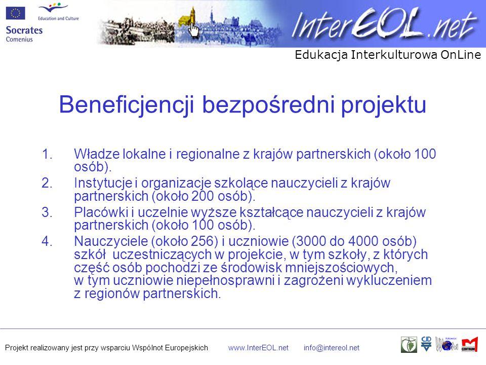 Edukacja Interkulturowa OnLine Projekt realizowany jest przy wsparciu Wspólnot Europejskichwww.InterEOL.netinfo@intereol.net Beneficjencji bezpośredni projektu 1.Władze lokalne i regionalne z krajów partnerskich (około 100 osób).