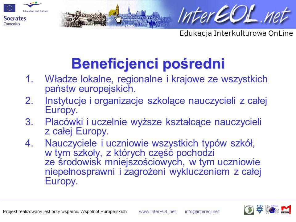 Edukacja Interkulturowa OnLine Projekt realizowany jest przy wsparciu Wspólnot Europejskichwww.InterEOL.netinfo@intereol.net Beneficjenci pośredni 1.Władze lokalne, regionalne i krajowe ze wszystkich państw europejskich.