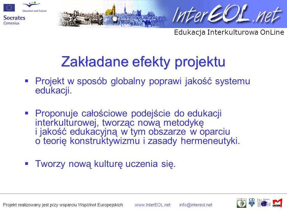 Edukacja Interkulturowa OnLine Projekt realizowany jest przy wsparciu Wspólnot Europejskichwww.InterEOL.netinfo@intereol.net Zakładane efekty projektu  Projekt w sposób globalny poprawi jakość systemu edukacji.