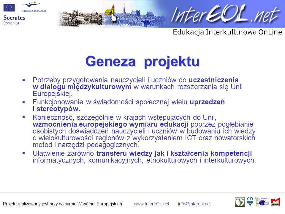Edukacja Interkulturowa OnLine Projekt realizowany jest przy wsparciu Wspólnot Europejskichwww.InterEOL.netinfo@intereol.net Geneza projektu  Potrzeby przygotowania nauczycieli i uczniów do uczestniczenia w dialogu międzykulturowym w warunkach rozszerzania się Unii Europejskiej.