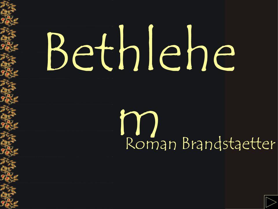 Bethlehe m Roman Brandstaetter