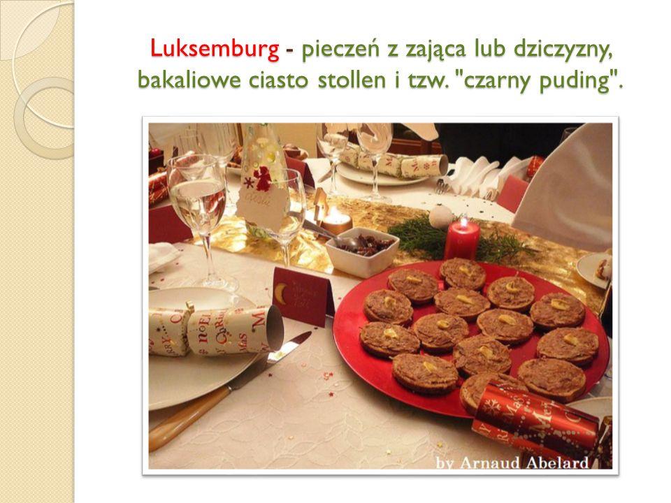 Luksemburg - pieczeń z zająca lub dziczyzny, bakaliowe ciasto stollen i tzw. czarny puding .
