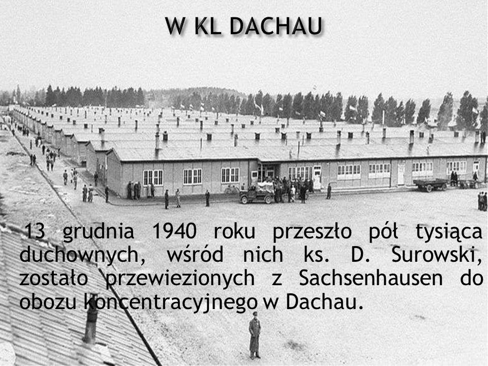 13 grudnia 1940 roku przeszło pół tysiąca duchownych, wśród nich ks. D. Surowski, zostało przewiezionych z Sachsenhausen do obozu koncentracyjnego w D