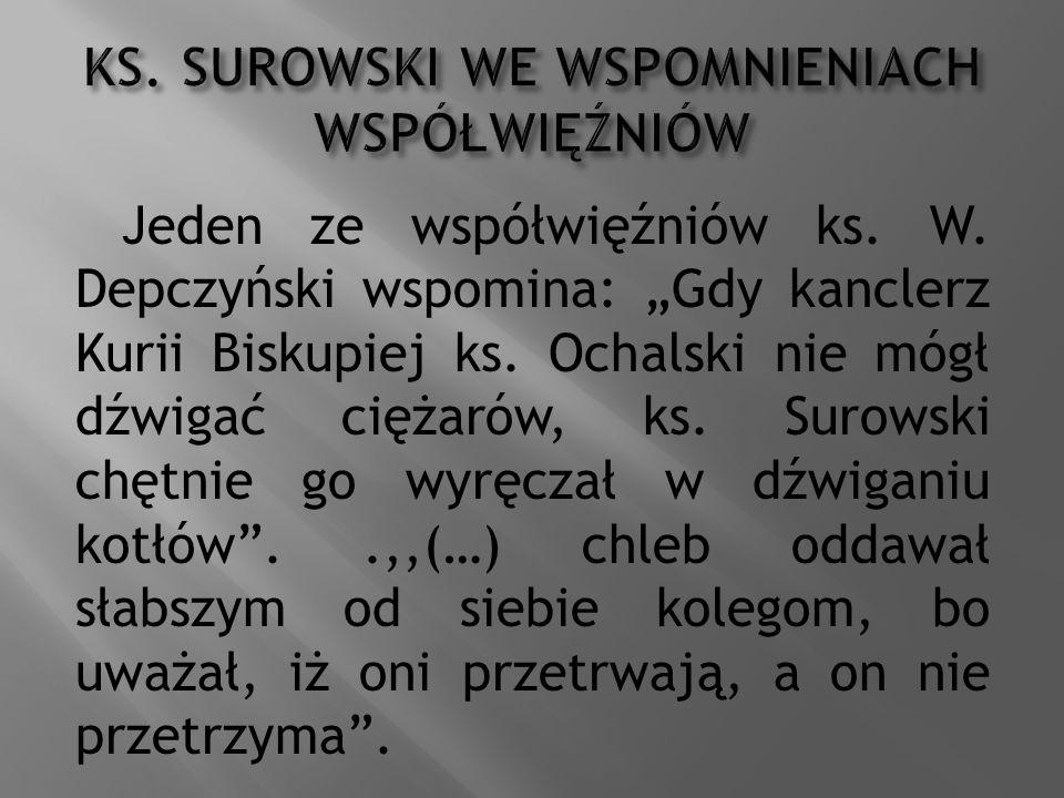 """Jeden ze współwięźniów ks. W. Depczyński wspomina: """"Gdy kanclerz Kurii Biskupiej ks. Ochalski nie mógł dźwigać ciężarów, ks. Surowski chętnie go wyręc"""