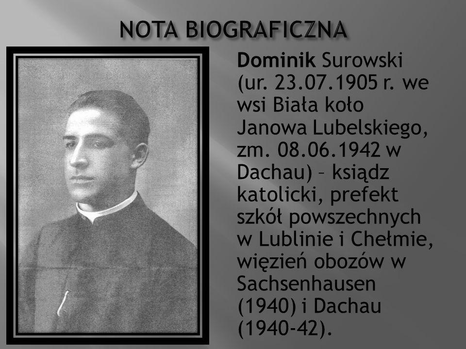 Dominik Surowski (ur. 23.07.1905 r. we wsi Biała koło Janowa Lubelskiego, zm. 08.06.1942 w Dachau) – ksiądz katolicki, prefekt szkół powszechnych w Lu