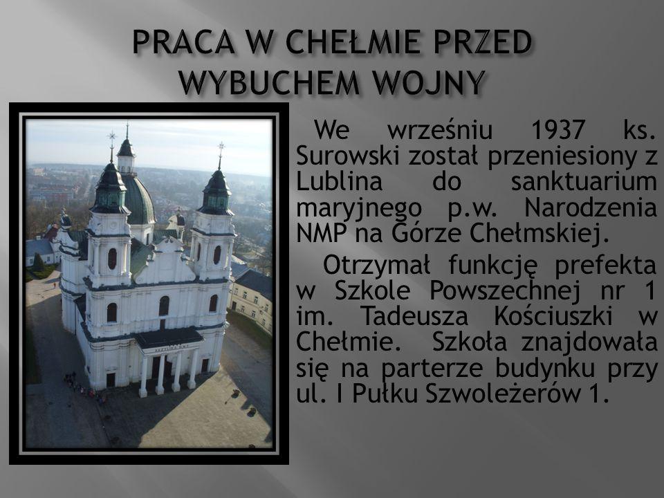 We wrześniu 1937 ks. Surowski został przeniesiony z Lublina do sanktuarium maryjnego p.w. Narodzenia NMP na Górze Chełmskiej. Otrzymał funkcję prefekt