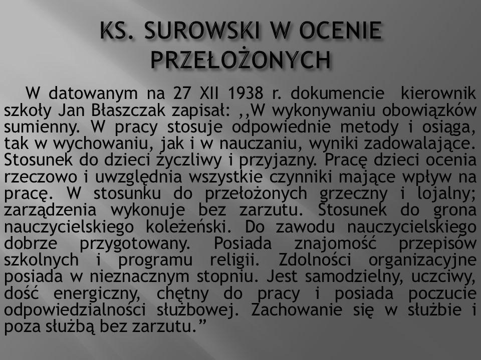 W datowanym na 27 XII 1938 r. dokumencie kierownik szkoły Jan Błaszczak zapisał:,,W wykonywaniu obowiązków sumienny. W pracy stosuje odpowiednie metod