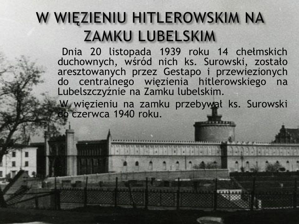 Dnia 20 listopada 1939 roku 14 chełmskich duchownych, wśród nich ks. Surowski, zostało aresztowanych przez Gestapo i przewiezionych do centralnego wię