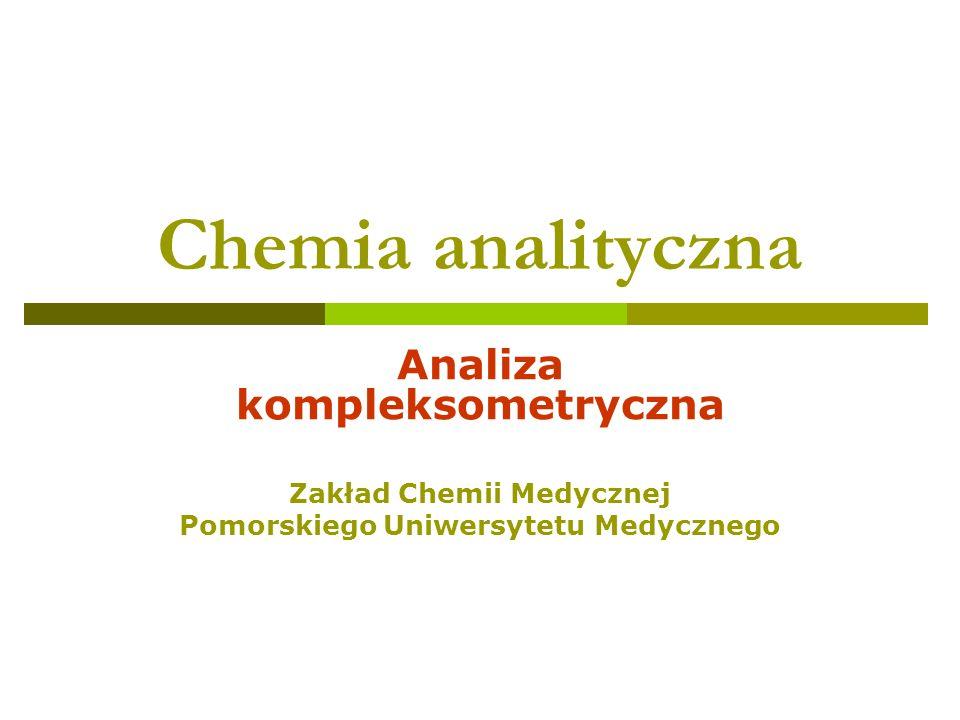 Chemia analityczna Analiza kompleksometryczna Zakład Chemii Medycznej Pomorskiego Uniwersytetu Medycznego