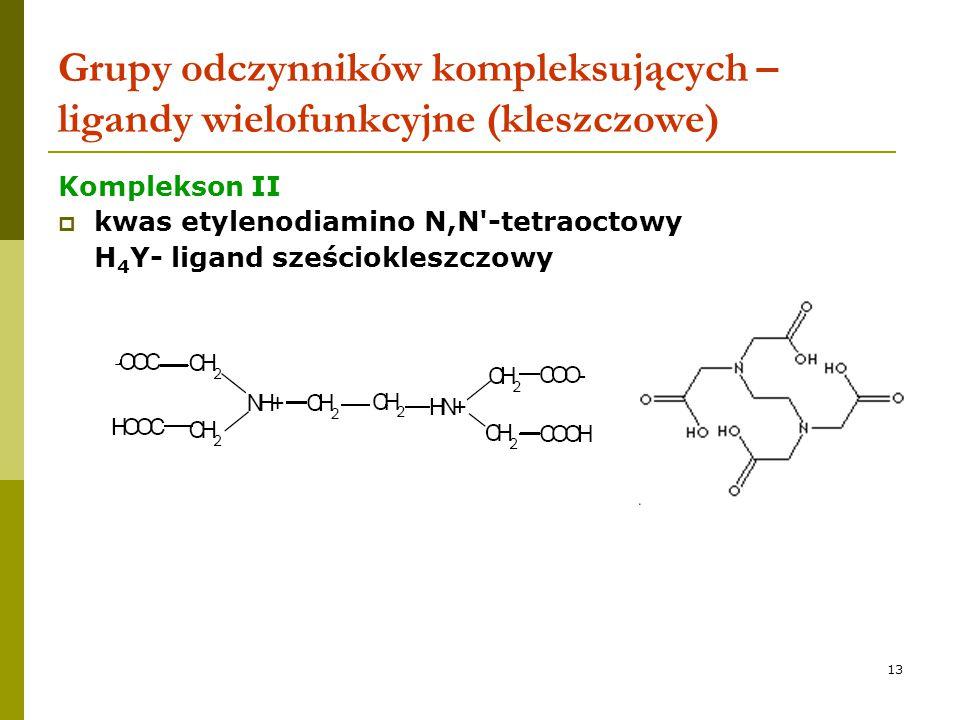 13 Grupy odczynników kompleksujących – ligandy wielofunkcyjne (kleszczowe) Komplekson II  kwas etylenodiamino N,N'-tetraoctowy H 4 Y- ligand sześciok