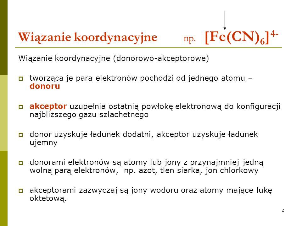 3 Związki kompleksowe K 4 [Fe(CN) 6 ]  w związku kompleksowym można wyodrębnić wewnętrzną i zewnętrzną sferę koordynacyjną  w skład sfery wewnętrznej związku kompleksowego wchodzą: jon centralny (centrum koordynacji) otaczające jon centralny ligandy  heksacyjanożelazian(II) potasu K 4 [Fe(CN) 6 ]