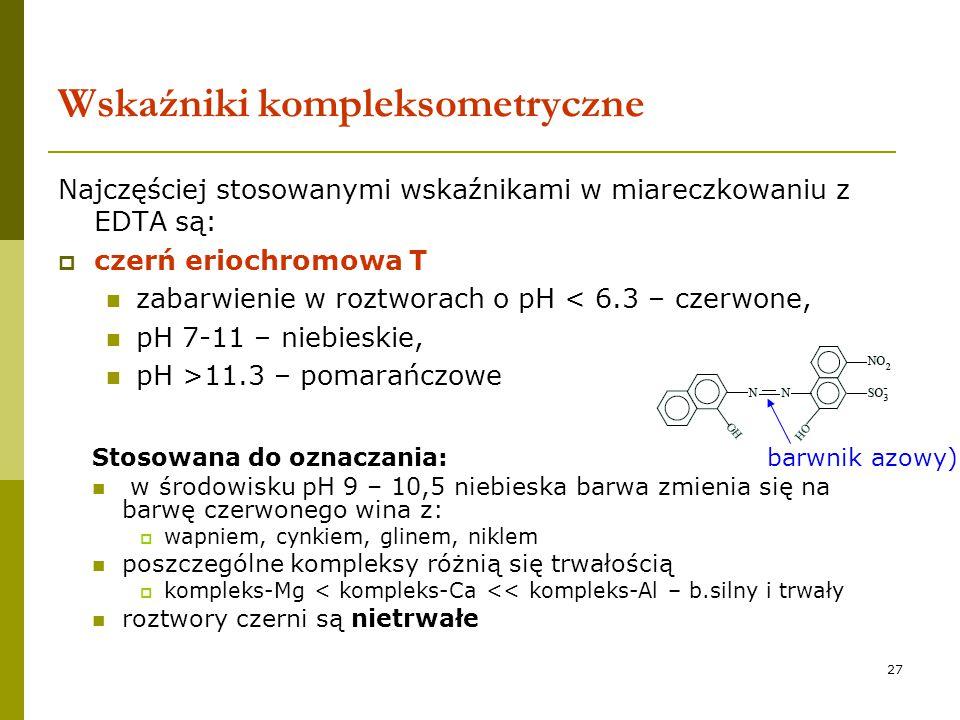 27 Wskaźniki kompleksometryczne Najczęściej stosowanymi wskaźnikami w miareczkowaniu z EDTA są:  czerń eriochromowa T zabarwienie w roztworach o pH <