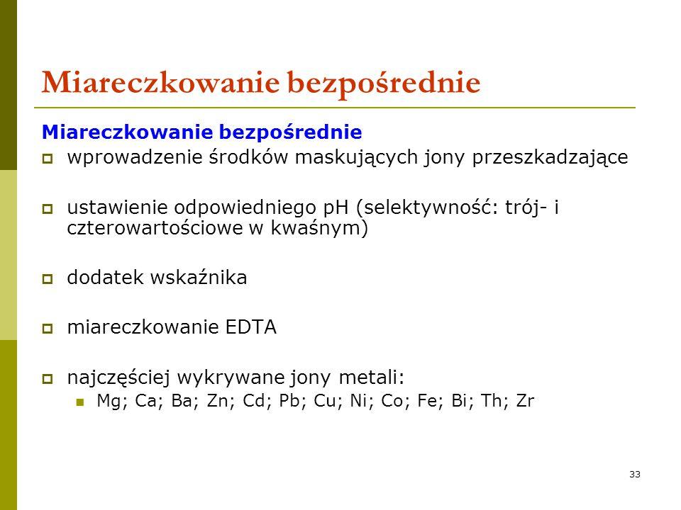 33 Miareczkowanie bezpośrednie  wprowadzenie środków maskujących jony przeszkadzające  ustawienie odpowiedniego pH (selektywność: trój- i czterowart
