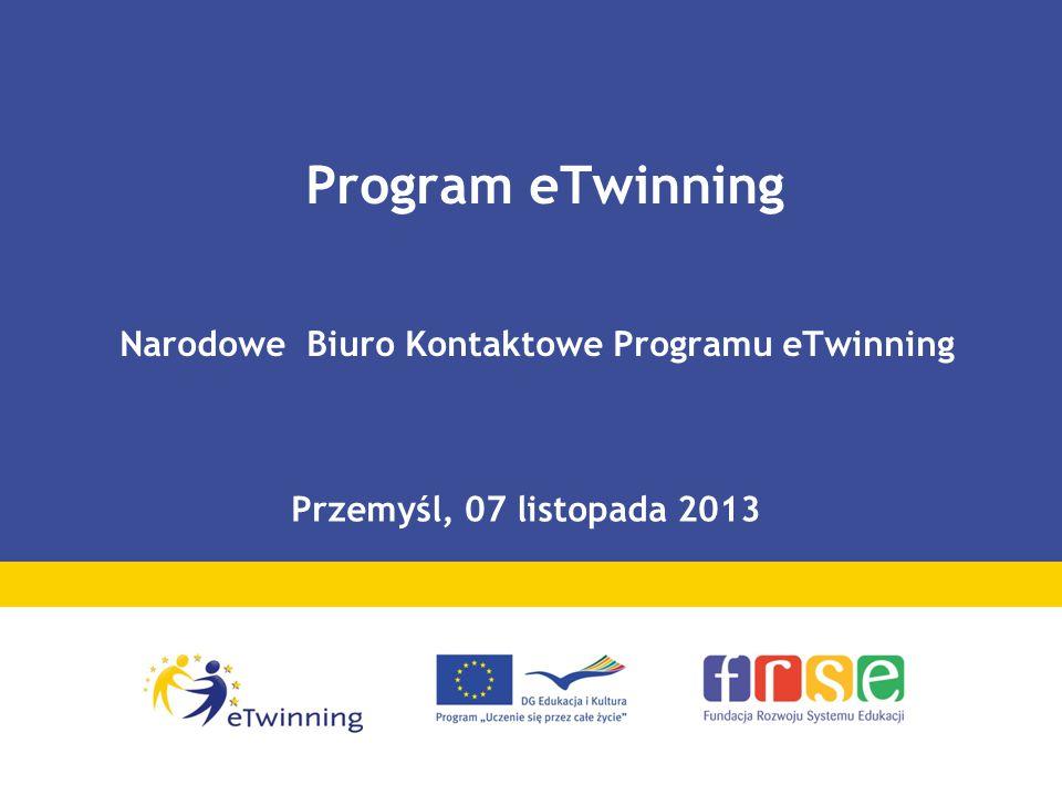 Program eTwinning Narodowe Biuro Kontaktowe Programu eTwinning Przemyśl, 07 listopada 2013